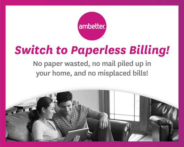 Switch to Paperless Billing! No paper wasted, no mail piled up in your home, and no misplaced bills!